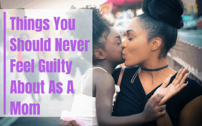 HOW TO DEAL WITH GUILT AS A MOM
