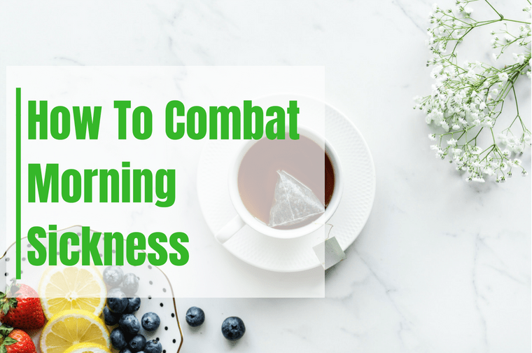 How To Combat Morning Sickness