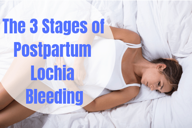 The 3 Lochia Stages of Postpartum Bleeding – Strange But True
